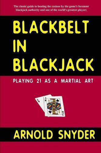 Blackbelt in Blackjack: Playing Blackjack as a Martial Art by Arnold Snyder